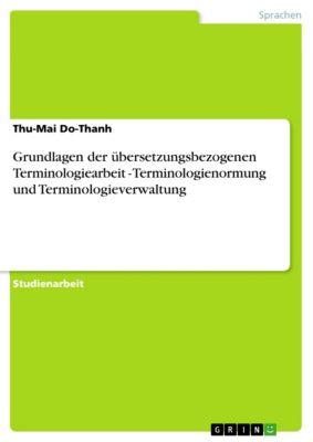 Grundlagen der übersetzungsbezogenen Terminologiearbeit  - Terminologienormung und Terminologieverwaltung, Thu-Mai Do-Thanh