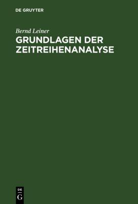 Grundlagen der Zeitreihenanalyse, Bernd Leiner
