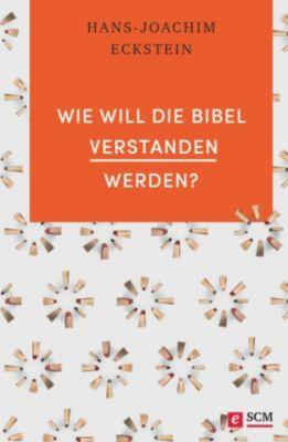 Grundlagen des Glaubens: Wie will die Bibel verstanden werden?, Hans-Joachim Eckstein