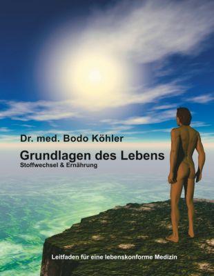 Grundlagen des Lebens, Bodo Köhler