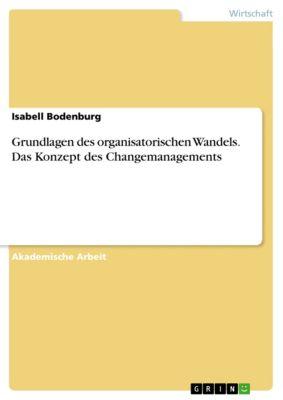 Grundlagen des organisatorischen Wandels. Das Konzept des Changemanagements, Isabell Bodenburg