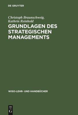 Grundlagen des strategischen Managements, Christoph E. Braunschweig, Kathrin Reinhold