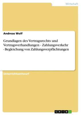 Grundlagen des Vertragsrechts und Vertragsverhandlungen -  Zahlungsverkehr - Begleichung von Zahlungsverpflichtungen, Andreas Wolf