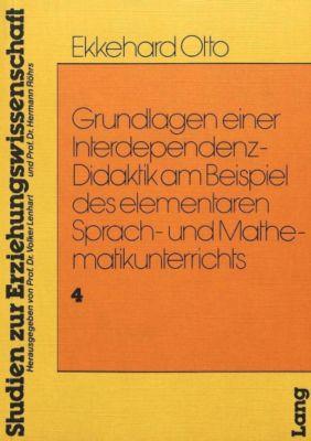 Grundlagen einer Interdependenz-Didaktik am Beispiel des Elementaren Sprach-und Mathematikunterrichts - Ekkehard Otto |