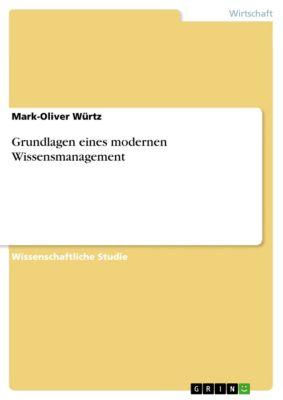 Grundlagen eines modernen Wissensmanagement, Mark-Oliver Würtz