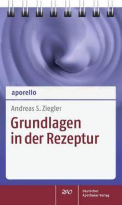 Grundlagen in der Rezeptur, Andreas S. Ziegler