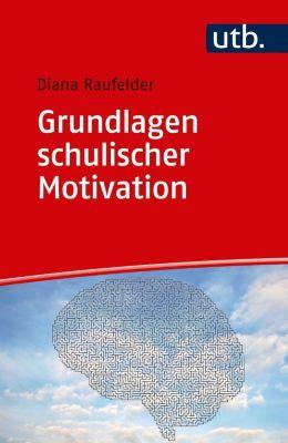 Grundlagen schulischer Motivation - Diana Raufelder  