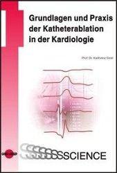Grundlagen und Praxis der Katheterablation in der Kardiologie, Karlheinz Seidl
