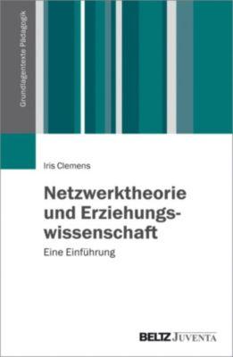 Grundlagentexte Pädagogik: Netzwerktheorie und Erziehungswissenschaft, Iris Clemens