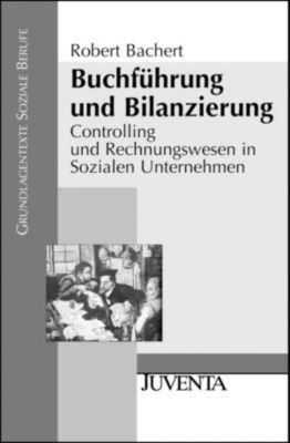 Grundlagentexte Soziale Berufe: Buchführung und Bilanzierung, Robert Bachert