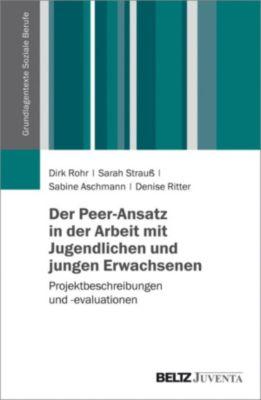 Grundlagentexte Soziale Berufe: Der Peer-Ansatz in der Arbeit mit Jugendlichen und jungen Erwachsenen, Dirk Rohr, Sarah Strauss, Denise Ritter, Sabine Aschmann