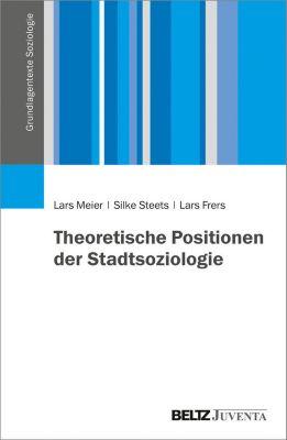 Grundlagentexte Soziologie: Theoretische Positionen der Stadtsoziologie, Lars Frers, Silke Steets, Lars Meier