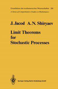 Grundlehren der mathematischen Wissenschaften: Limit Theorems for Stochastic Processes, Albert N. Shiryaev, Jean Jacod