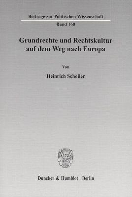 Grundrechte und Rechtskultur auf dem Weg nach Europa, Heinrich Scholler