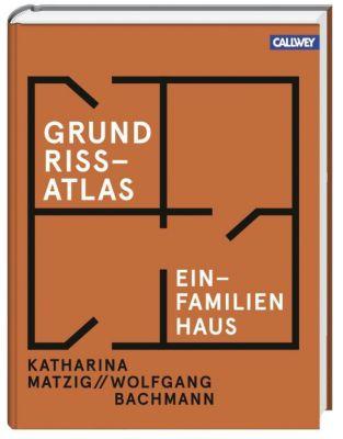 Grundriss-Atlas Einfamilienhaus, Katharina Matzig, Wolfgang Bachmann