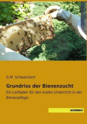 Grundriss der Bienenzucht - G. M. Schweickert  