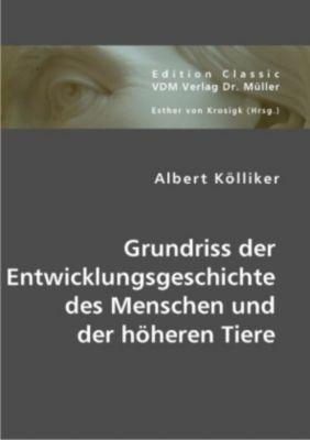 Grundriss der Entwicklungsgeschichte des Menschen und der höheren Tiere, Albert Kölliker