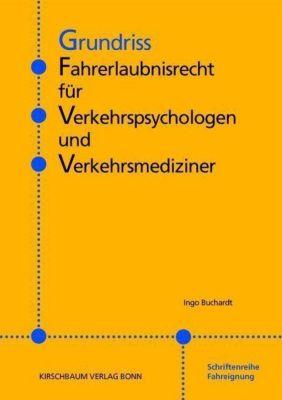 Grundriss Fahrerlaubnisrecht für Verkehrspsychologen und Verkehrsmediziner, Ingo Buchardt