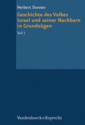 Grundrisse zum Alten Testament: Bd.4/1 Geschichte des Volkes Israel und seiner Nachbarn in Grundzügen, Herbert Donner