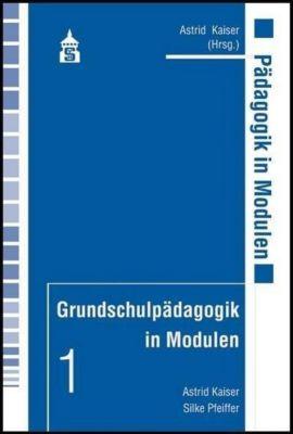 Grundschulpädagogik in Modulen, Astrid Kaiser, Silke Pfeiffer