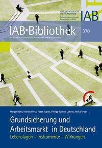 Grundsicherung und Arbeitsmarkt in Deutschland, Holger Bähr, Martin Dietz, Peter Kupka, Philipp Ramos Lobato, Holk Stobbe