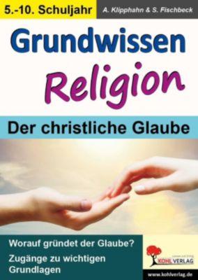 Grundwissen Religion / Klasse 5-10, Anneli Klipphahn, Silke Fischbeck