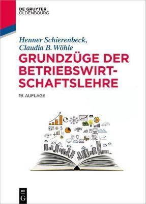 Grundzüge der Betriebswirtschaftslehre, Henner Schierenbeck, Claudia B. Wöhle