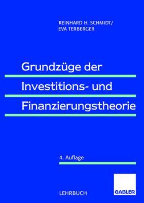 Grundzüge der Investitions- und Finanzierungstheorie, Reinhard H. Schmidt, Eva Terberger