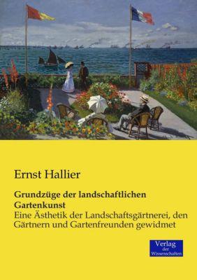 Grundzüge der landschaftlichen Gartenkunst - Ernst Hallier |