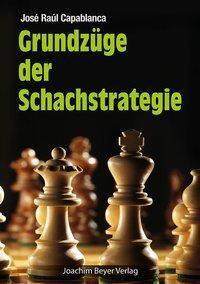 Grundzüge der Schachstrategie - José Raúl Capablanca |