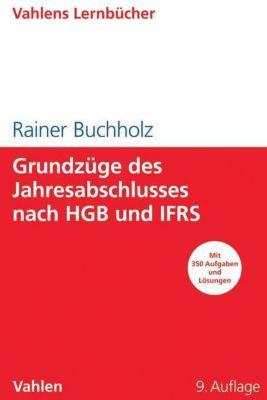 Grundzüge des Jahresabschlusses nach HGB und IFRS, Rainer Buchholz