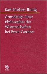 Grundzüge einer Philosophie der Wissenschaften bei Ernst Cassirer, Karl-Norbert Ihmig