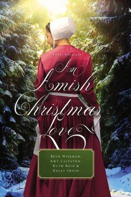 Grupo Nelson: An Amish Christmas Love, Ruth Reid, Beth Wiseman, Amy Clipston, Kelly Irvin
