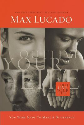 Grupo Nelson: Outlive Your Life, Max Lucado