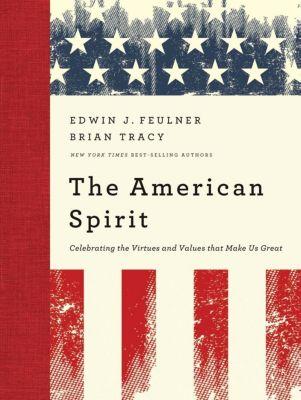 Grupo Nelson: The American Spirit, Brian Tracy, Edwin J. Feulner
