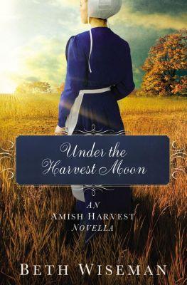 Grupo Nelson: Under the Harvest Moon, Beth Wiseman