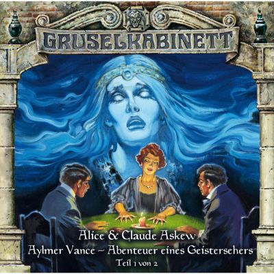 Gruselkabinett: Gruselkabinett, Folge 54: Aylmer Vance - Abenteuer eines Geistersehers (Teil 1 von 2), Alice & Claude Askew