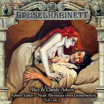 Gruselkabinett: Gruselkabinett, Folge 56: Aylmer Vance - Neue Abenteuer eines Geistersehers (Teil 1 von 2), Alice & Claude Askew