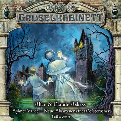 Gruselkabinett: Gruselkabinett, Folge 57: Aylmer Vance - Neue Abenteuer eines Geistersehers (Teil 2 von 2), Alice & Claude Askew