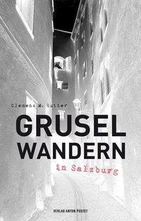 Gruselwandern in Salzburg - Clemens M. Hutter |