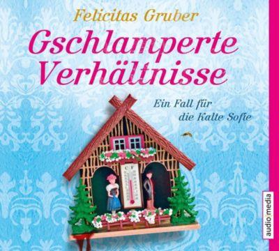 Gschlamperte Verhältnisse, 6 Audio-CDs, Felicitas Gruber