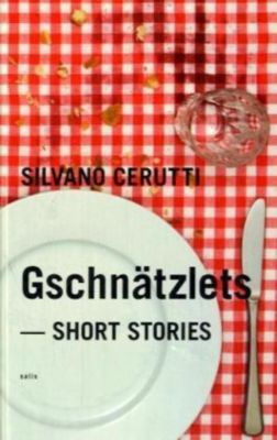 Gschnätzlets - Short Stories, Silvano Cerutti