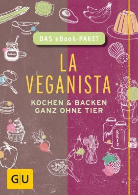 GU Autoren-Kochbücher: La Veganista - das eBook-Paket, Nicole Just