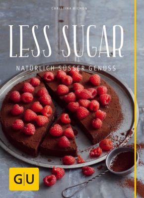GU Diät&Gesundheit: Less Sugar – Natürlich süsser Genuss, Christina Richon