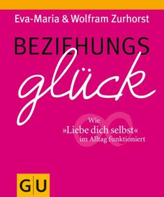 GU Einzeltitel Partnerschaft & Familie: Beziehungsglück, Eva-Maria Zurhorst, Wolfram Zurhorst