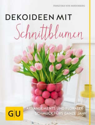 GU Garten Extra: Dekoideen mit Schnittblumen, Franziska von Hardenberg