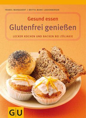 GU Genussvoll essen: Glutenfrei geniessen, Britta-Marei Lanzenberger, Trudel Marquardt