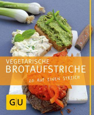 GU Just cooking: Vegetarische Brotaufstriche, Cornelia Trischberger