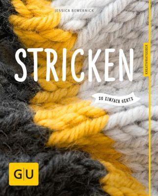 GU Kreativratgeber: Stricken - so einfach geht's, Jessica Bewernick