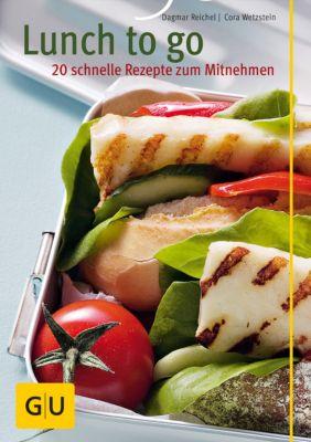 GU KüchenRatgeber_2005: Lunch to go – 20 schnelle Rezepte zum Mitnehmen, Cora Wetzstein, Dagmar Reichel